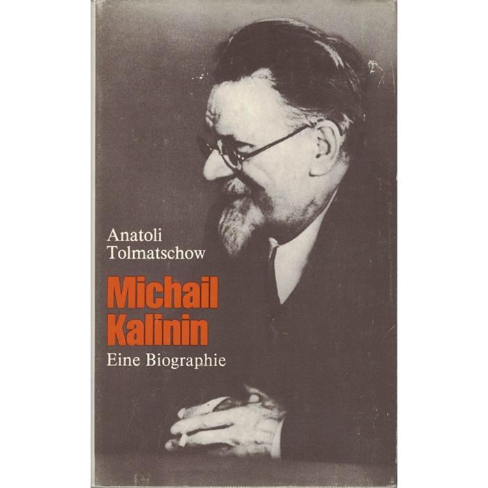 Anatoli Tolmatschow, Michail Kalinin - Eine Biographie
