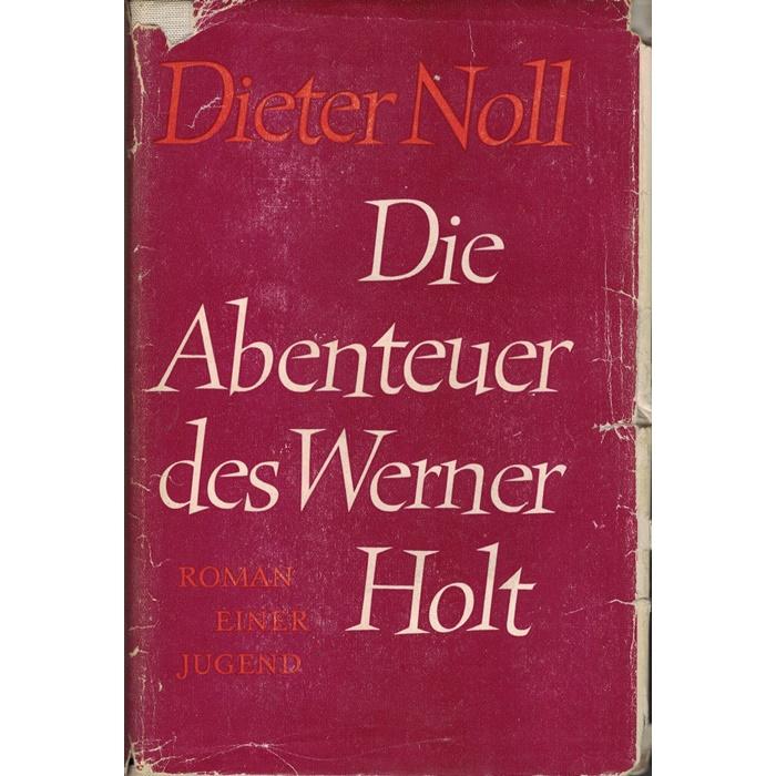 Dieter Noll - die Abenteuer des Werner Holt -Roman einer Jugend - Roman einer Heimkehr