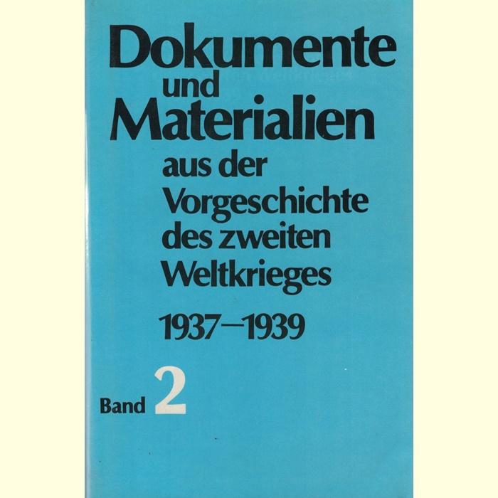 Dokumente und Materialien aus der Vorgeschichte des Zweiten Weltkrieges 1937 - 1939