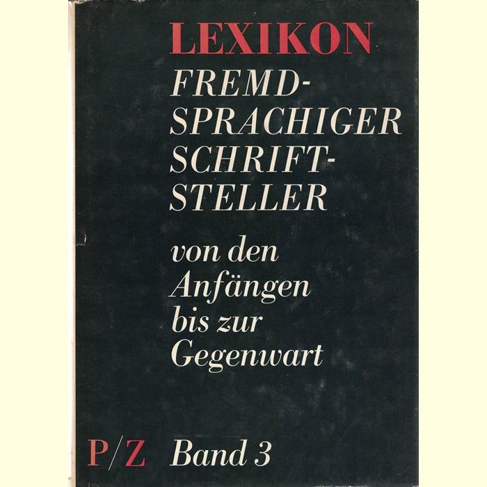 Lexikon fremdsprachiger Schriftsteller von den Anfängen bis zur Gegenwart in 3 Bänden
