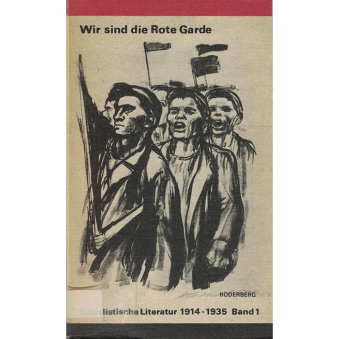 Wir sind die Rote Garde - Sozialistische Literatur 1914 - 1935 in 2 Bänden
