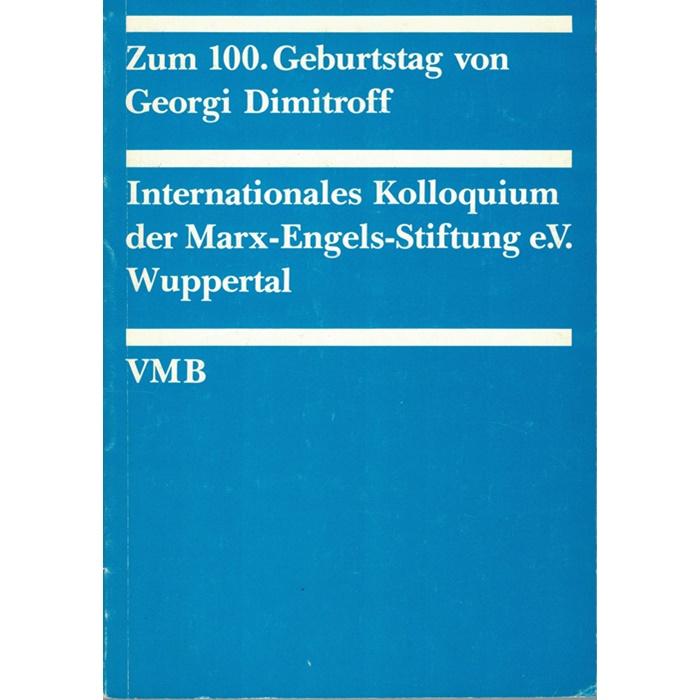 Zum 100. Geburtstag von Georgi Dimitroff - Internationales Kolloquium der Marx-Engels-Stiftung