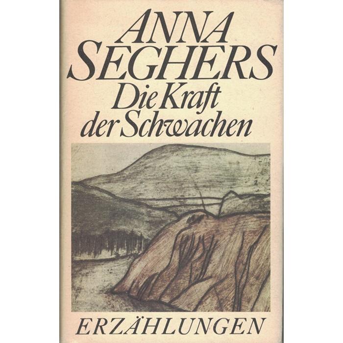Anna Seghers, Die Kraft der Schwachen - Erzählungen