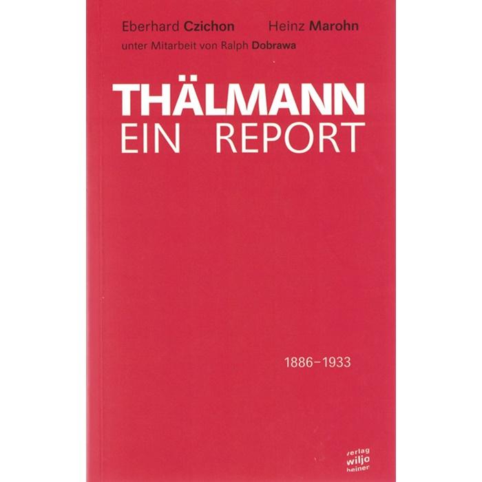 Eberhard Czichon/Heinz Marohn - Thälmann, Ein Report