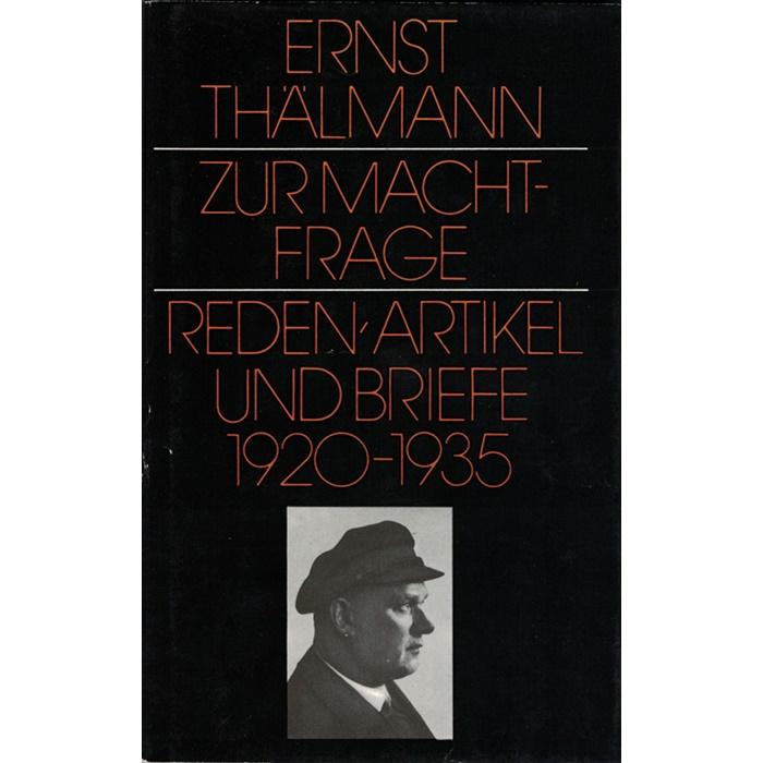 Ernst Thälmann, Zur Machtfrage - Reden, Arikel und Briefe 1920 - 1935