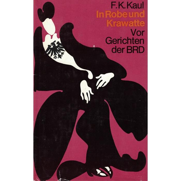 F. K. Kaul: In Robe und Krawatte - Vor Gerichten der BRD