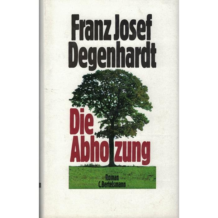 Franz Josef Degenhardt, Die Abholzung, Roman
