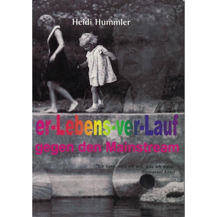 Heidi Hummler, Lebens-ver-Lauf gegen den Mainstream