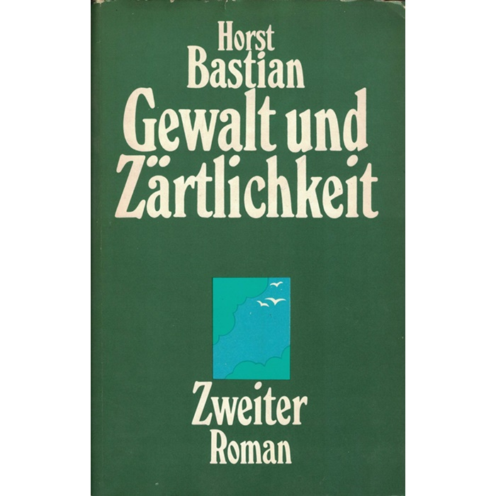 Horst Bastian, Gewalt und Zärtlichkeit - Roman in 5 Bänden