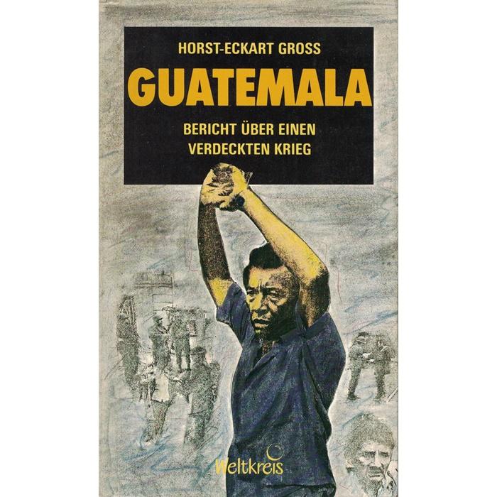 Horst-Eckart Gross, Guatemala - Bericht über einen verdeckten Krieg