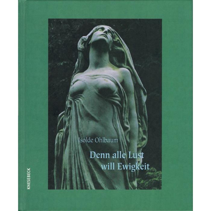 Isolde Ohlbaum, Denn alle Lust will Ewigkeit