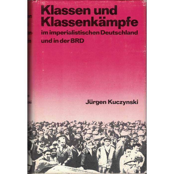 Jürgen Kuczynski, Klassen und Klassenkämpfe im imperialistischen Deutschland und in der BRD