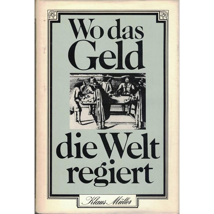 Klaus Müller, Wo das Geld die Welt regiert
