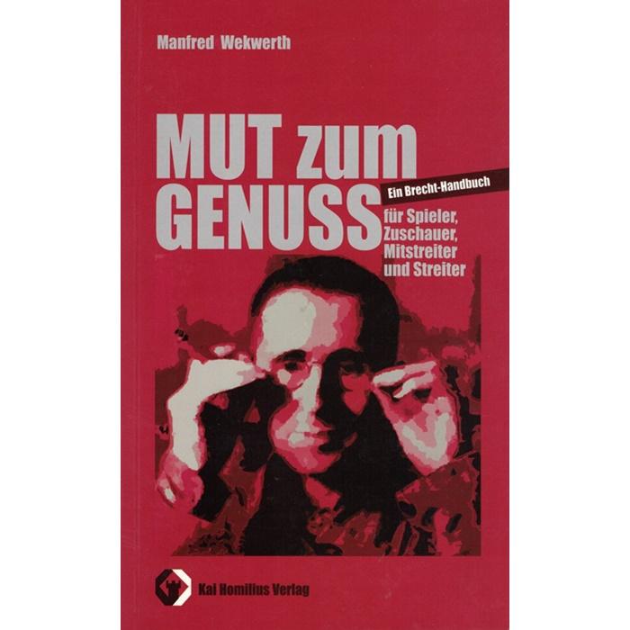 Manfred Wekwerth, Mut zum Genuss - Ein Brecht-Handbuch ...