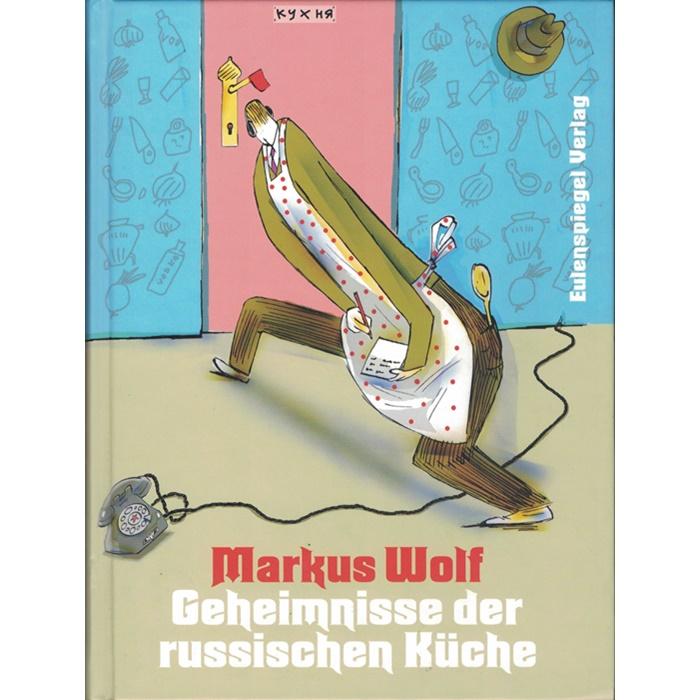 Markus Wolf, Geheimnisse der russischen Küche