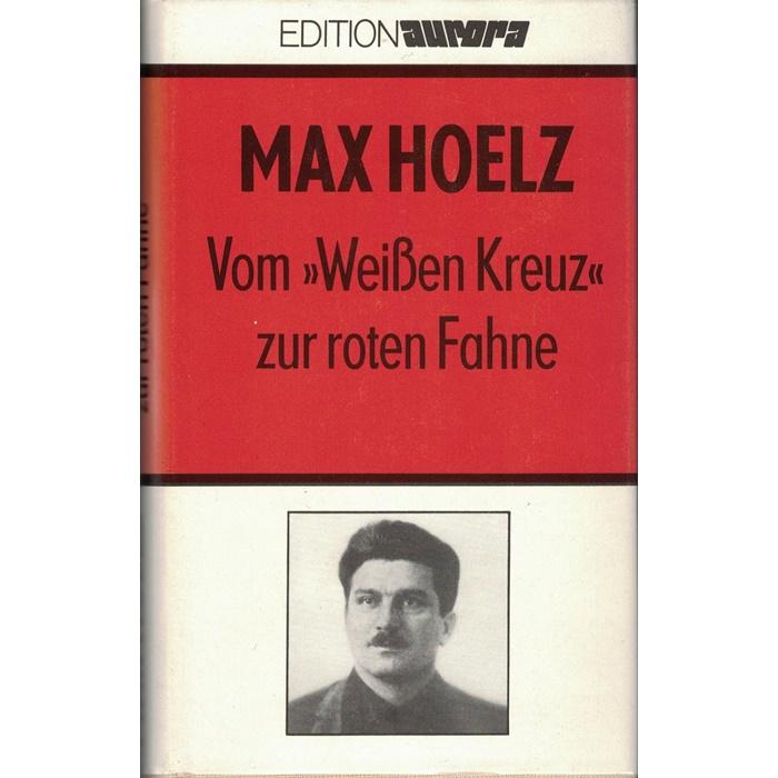 """Max Hoelz, Vom """"Weißen Kreuz"""" zur roten Fahne - Jugend- Kampf- und Zuchthauserlebnisse"""