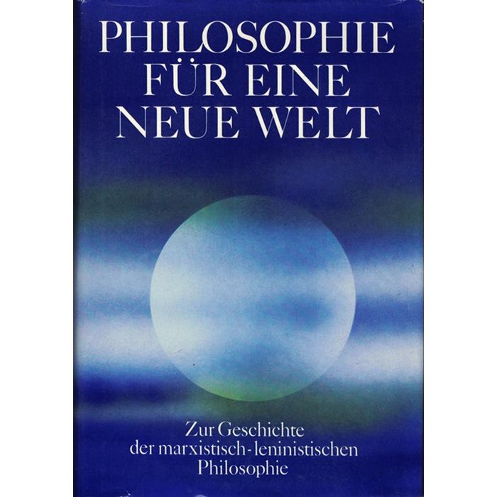 Philosophie für eine neue Welt - Zur Geschichte der marxistisch-leninistischen Philosophie