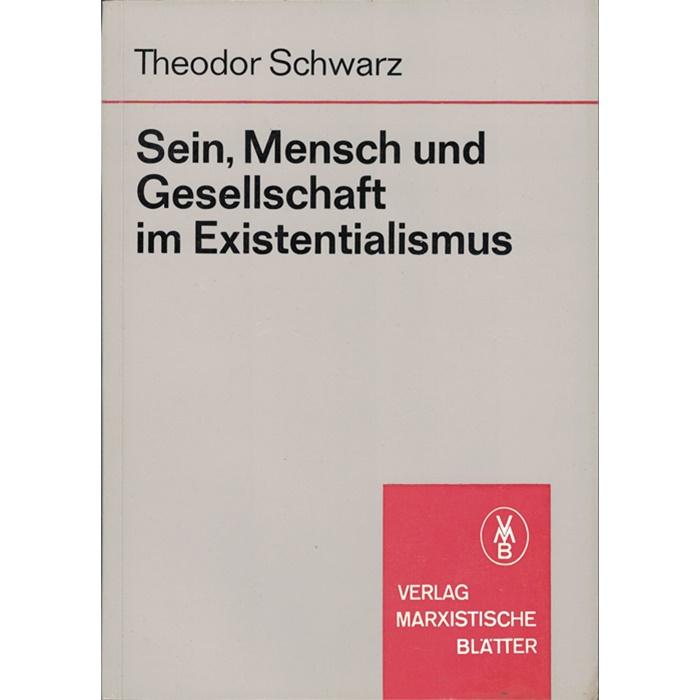 Theodor Schwarz, Sein, Mensch und Gesellschaft im Existenzialismus