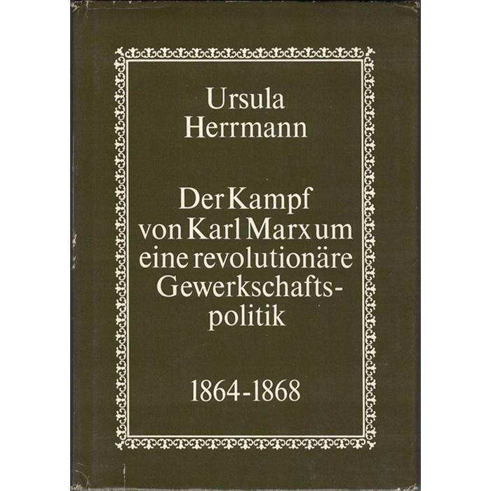Ursula Herrmann, Der Kampf von Karl Marx um eine revolutionäre Gewerkschaftspolitik in der Ersten Internationale