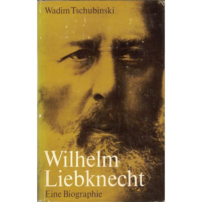 W. Tschubinski, Wilhelm Liebknecht - Eine Biographie
