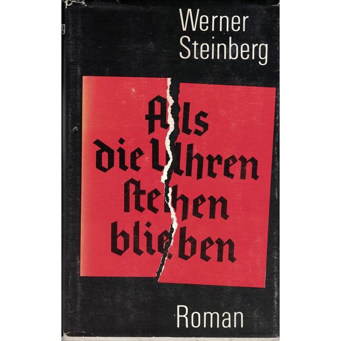 Werner Steinberg, Als die Uhren stehen blieben - Roman