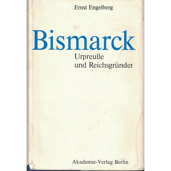 Ernst Engelberg, Bismark - Urpreuße und Reichsgründer