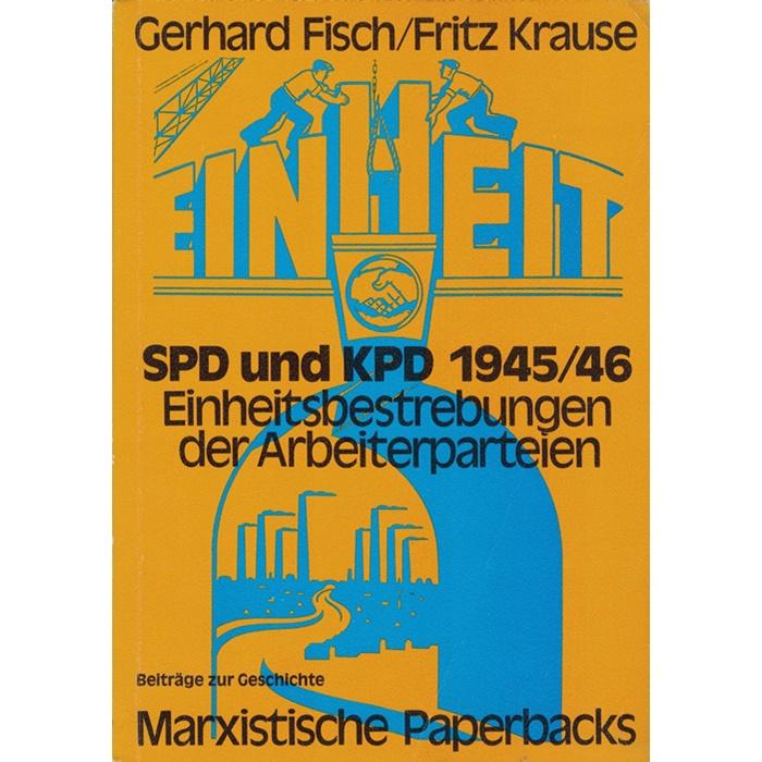 Gerhard Fisch/Fritz Krause, SPD und KPD 1945/1946