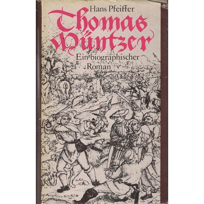 Hans Pfeiffer, Thomas Müntzer - Ein biographischer Roman