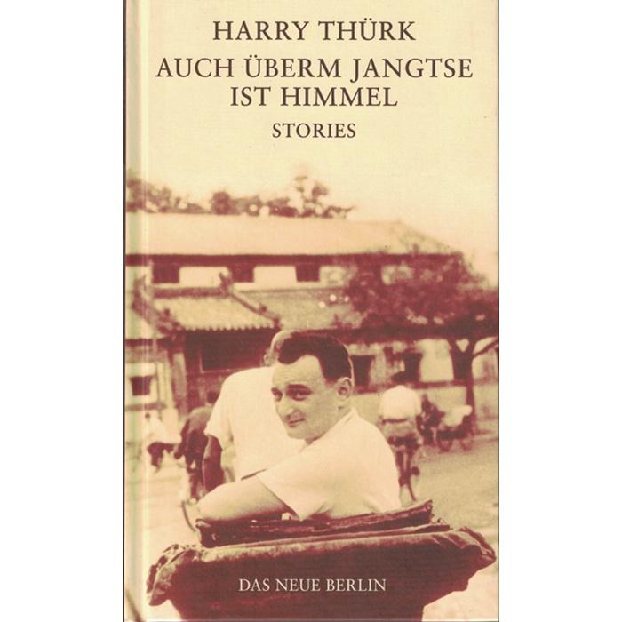 Harry Thürk, Auch überm Jangtse ist Himmel - Erzählungen