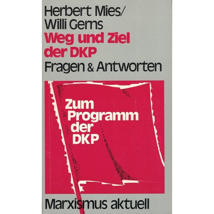 Herbert Mies/Willi Gerns, Weg und Ziel der DKP - Fragen & Antworten