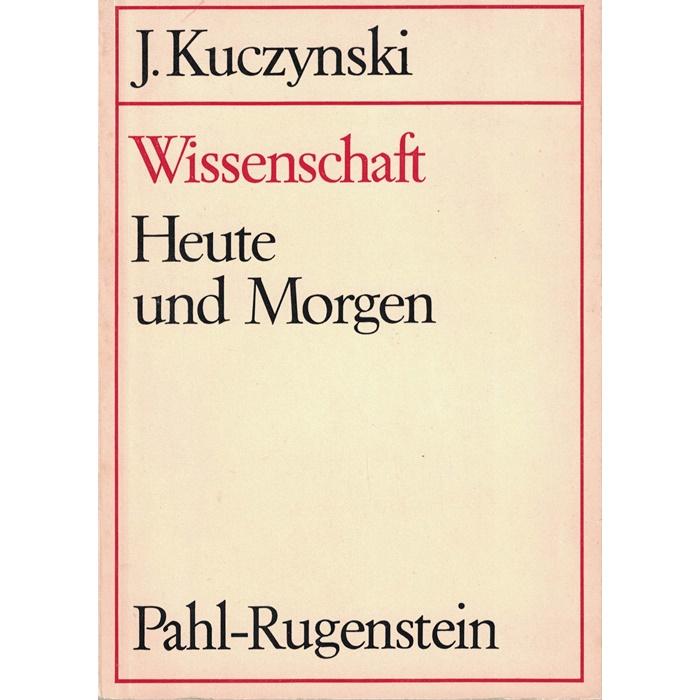 Jürgen Kuczynski, Wissenschaft - Heute und Morgen
