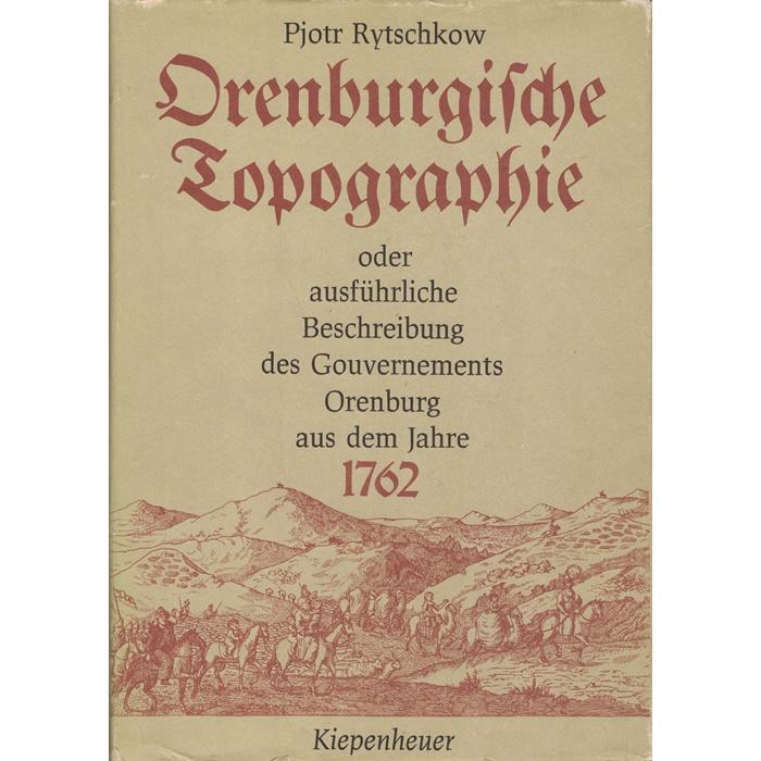 Orenburgische Topographie oder die ausführliche Beschreibung des Gouvernements Orenburg aus dem Jahre 1762