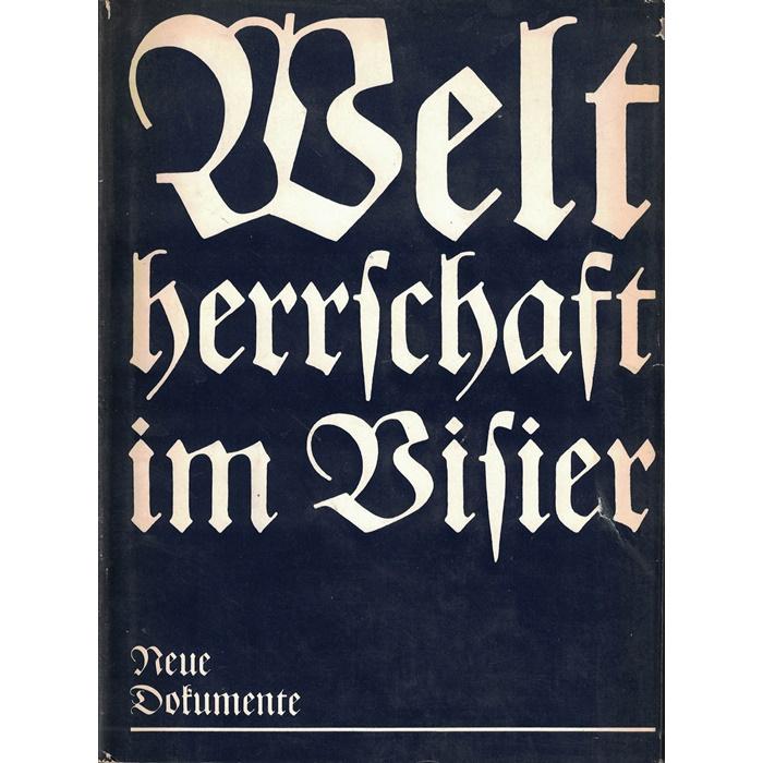 Weltherrschaft im Visier - Dokumente zu den Europa- und Weltherrschaftsplänen des deutschen Imperialismus von der Jahrhundertwende bis Mai 1945