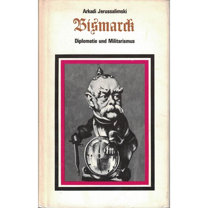 Arkadi Jerussalimski, Bismarck - Diplomatie und Militarismus