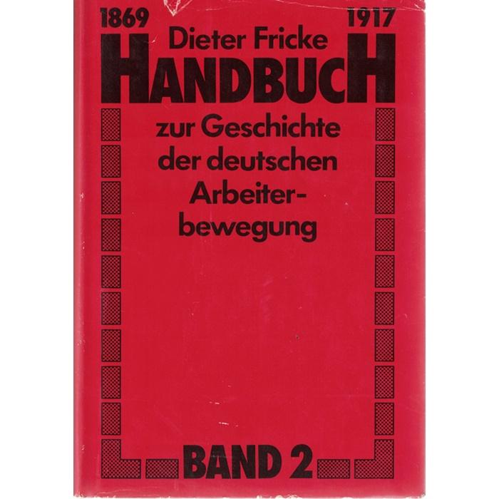 Dieter Fricke, Handbuch zur Geschichte der deutschen Arbeiterbewegung 1869 - 1917 - 2 Bände
