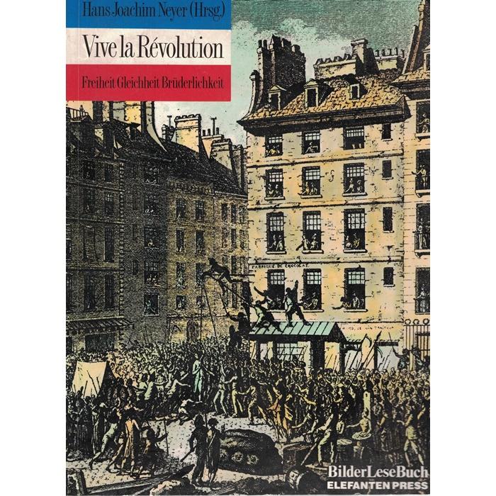 H. J. Neyer (Hrsg.), Vive la Révolution - Freiheit - Gleichheit - Brüderlichkeit