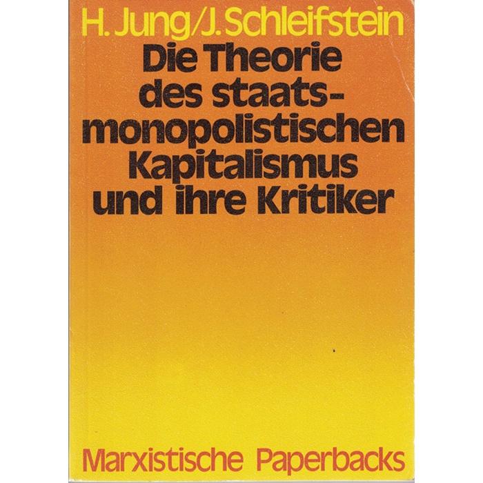 H. Jung/J. Schleifstein, Die Theorie des staatsmonopolistischen Kapitalismus und ihre Kritiker - Eine allgemeinverständliche Antwort