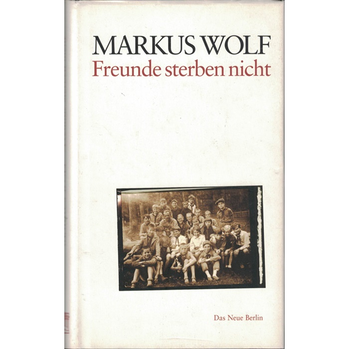 Markus Wolf, Freunde sterben nicht