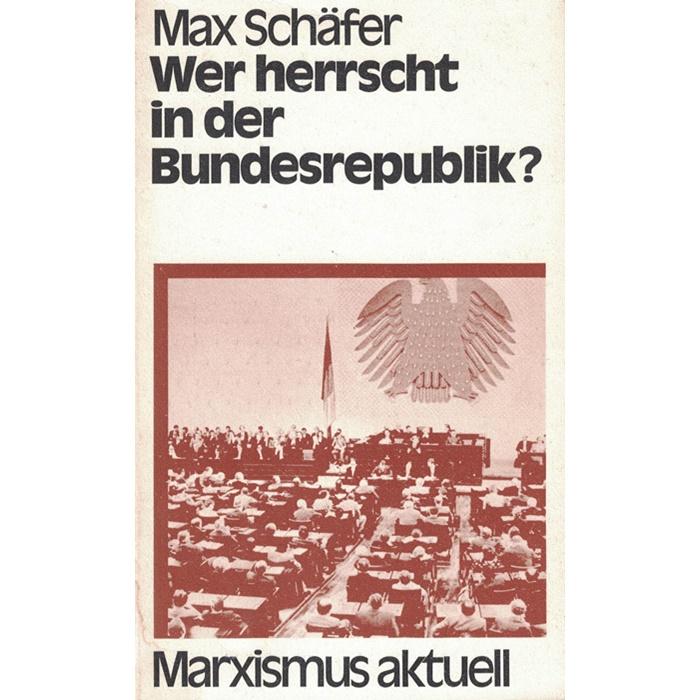 Max Schäfer, Wer herrscht in der Bundesrepublik