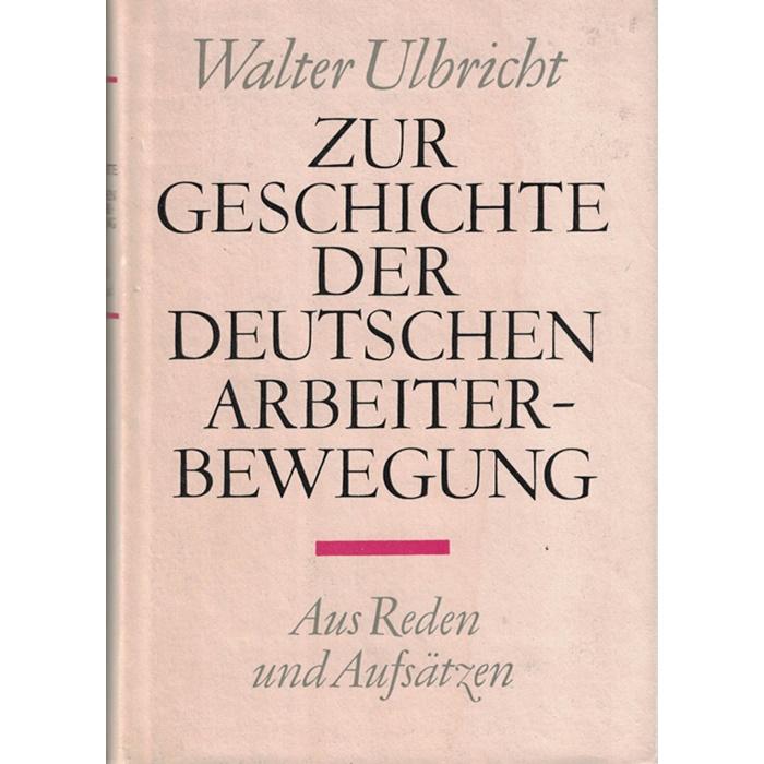 Walter Ulbricht, Zur Geschichte der Deutschen Arbeiterbewegung