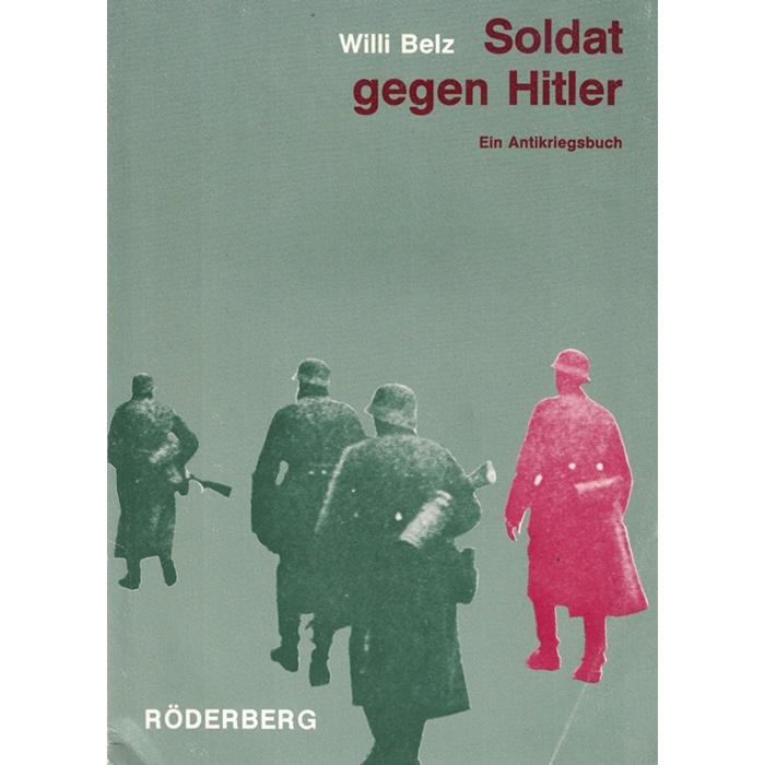 Willi Belz, Soldat gegen Hitler - Ein Antikriegsbuch