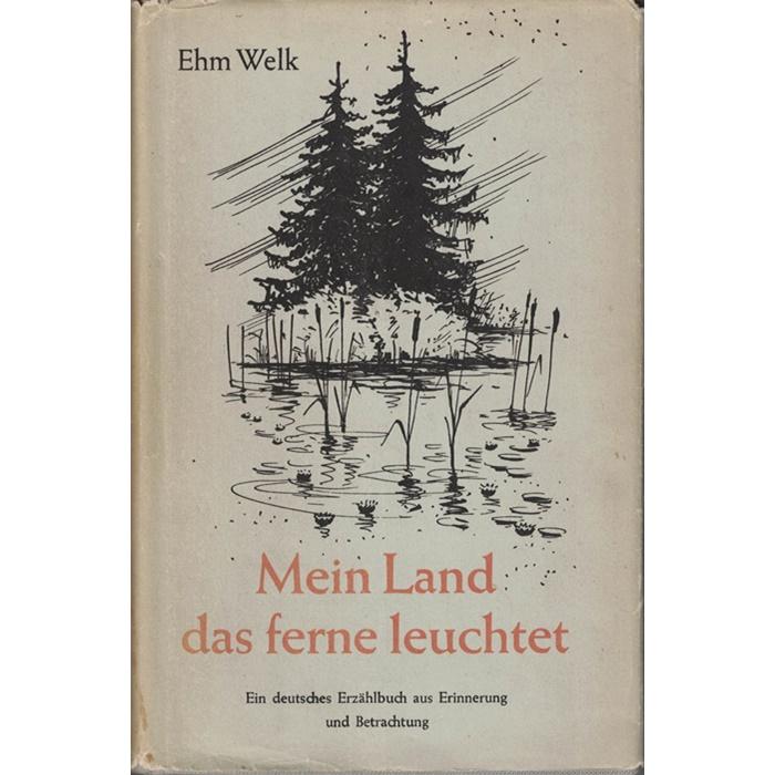 Ehm Welk, Mein Land das ferne leuchtet - Roman/Erzählungen