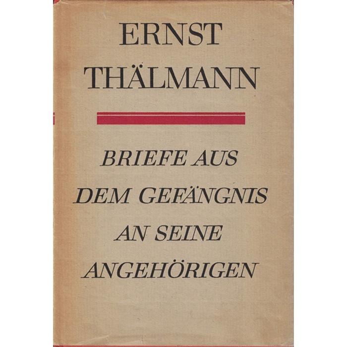 Ernst Thälmann - Briefe aus dem Gefängnis an seine Angehörigen
