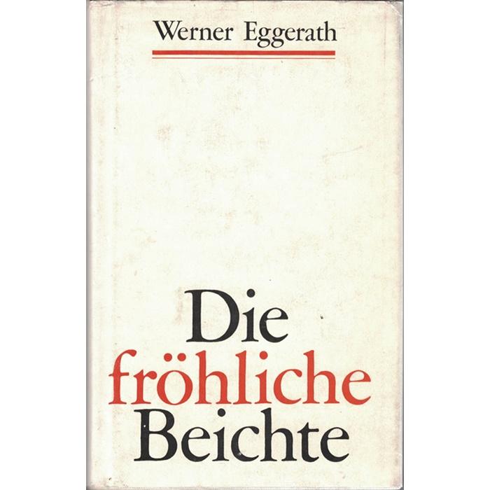 Werner Eggerath, Die fröhliche Beichte - Dokumentarischer Roman